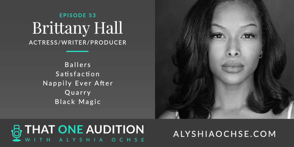 Brittany Hall Interview on That One Audition with Alyshia Ochse